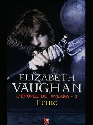 L'EPOPEE DE XYLARA -3 L'Elue de ELIZABETH VAUGHAN