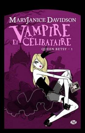 Queen Betsy, Tome 1 : Vampire et Célibataire, de MaryJanice Davidson