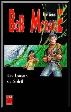 Bob Morane : Les larmes du soleil, de Henri VERNES