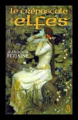 La trilogie des elfes, tome 1 : Le Crépuscule des elfes de Jean-Louis Fetjaine