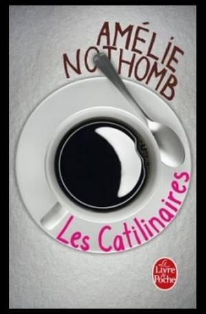 Les catilinaires, de Amélie NOTHOMB