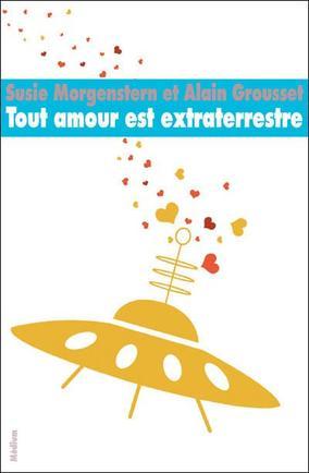 Tout amour est extraterrestre - Susie Morgenstern