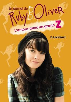 Le journal de Ruby Oliver ( tome 1 ) L'amour avec un grand Z - E. Lockhart