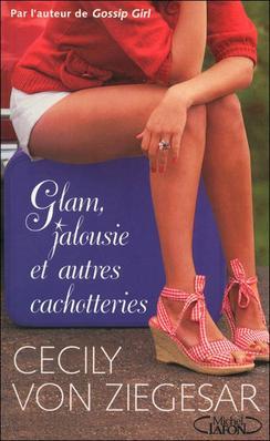 Glam, jalousie et autres cachotteries ~ Cecily Von Ziegesar