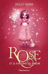 Rose, tome 4 : Rose et le fantôme du miroir ~ Holly Webb