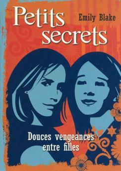 Petits secrets, tome 1 : Douce vengeances entre filles ~ Emily  Blake