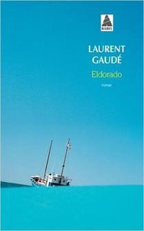 Eldorado ~ Laurent Gaudé