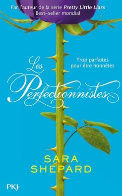 Les perfectionnistes, tome 1 : Trop parfaites pour être honnêtes ~ Sara Shepard