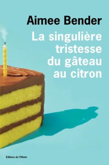 La singulière tristesse du gâteau au citron, Aimée Bender
