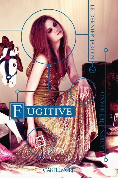 Le Trailer du Dernier Jardin, Tome 2, Fugitive de Lauren DeStefano
