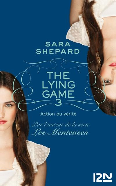The Lying Game, Tome 3, Action Ou Vérité de Sara Shepard