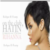 Rihanna - Hatin On The Club