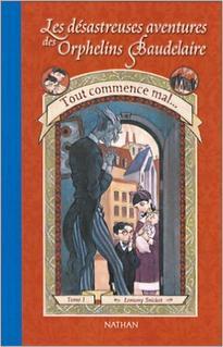Les désastreuses aventures des orphelins Baudelaire, tome 1 : Tout commence mal
