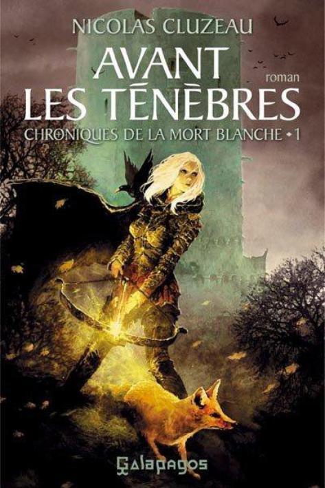 Chroniques de la Mort Blanche T1 : Avant les ténèbres de Nicolas Cluzeau