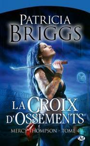 Mercy Thompson, tome 4: La Croix d'Ossements - Patricia Briggs