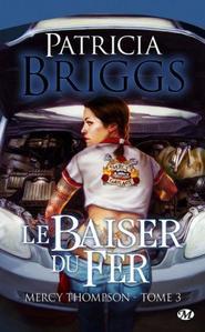 Mercy Thompson, tome 3: Le Baiser du Fer - Patricia Briggs