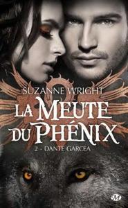 La Meute du Phénix, tome 2: Dante Garcea - Suzanne Wright