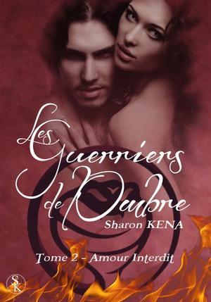 Les Guerriers de l'Ombre Tome 2 : Amour Interdit  Sharon KENA