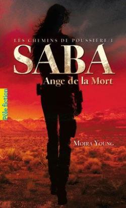 Les chemins de la poussière : Saba Ange de la mort - Moira Young