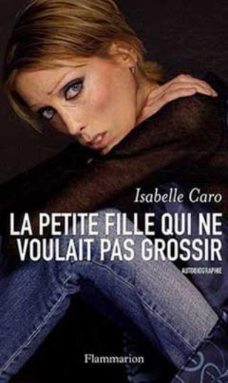La petite fille qui ne voulait pas grossir (Isabelle Caro)
