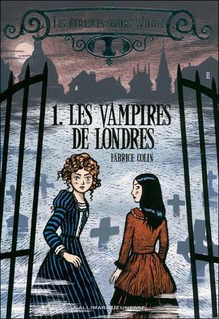 Les étranges soeurs Wilcox, T1 : Les Vampires de Londres - Fabrice Colin
