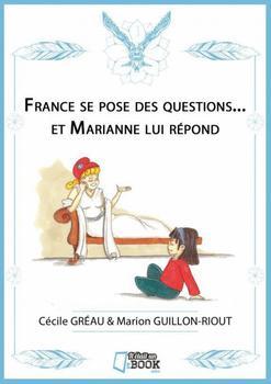France se pose des questions... et Marianne lui répond. de Cécile Gréau et Marion Guillon-Riout