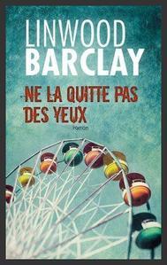 Ne la quitte pas des yeux  -  Linwood Barclay