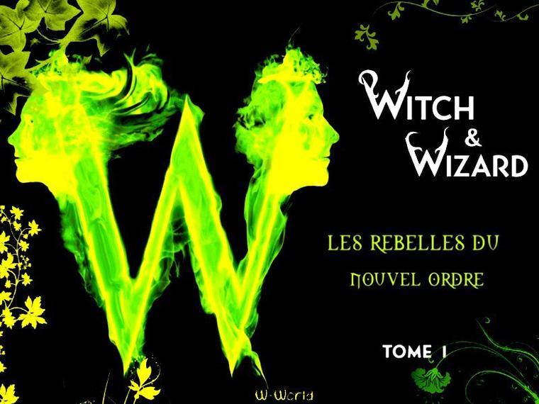 Witch & Wizard, Les Rebelles Du Nouvel Ordre Tome 1 : Les Condamnés