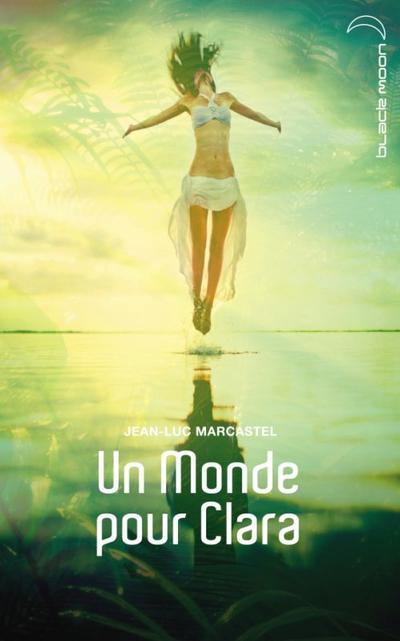 Extrait : UN MONDE POUR CLARA de Jean-Luc Marcastel