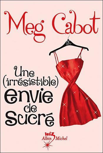 Meg Cabot - Une (irrésistible) envie de sucré