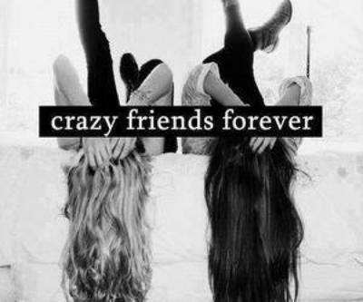 La clé du bonheur: trouver des amies aussi folles que toi !