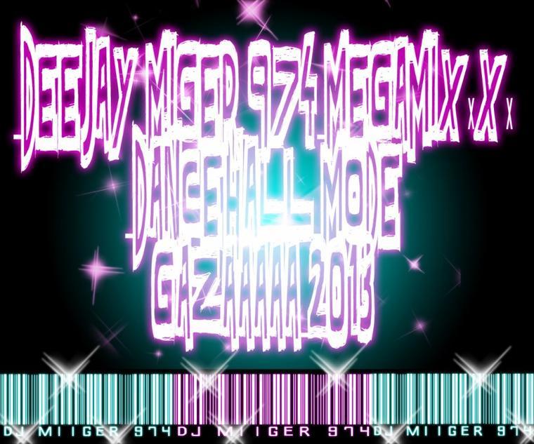 DEEJAY_MIGER_974_MEGAMIXxXx_DANCEHALL_MODE_GAZAAAAA_2013 (2013)