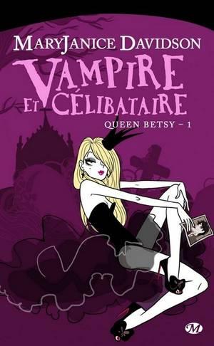 SAGA QUEEN BETSY Tome 1 : Vampire et Célibataire