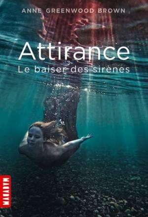 ATTIRANCE Tome 1 : Le baiser des sirènes