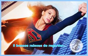 [5 bonnes raisons de regarder] Supergirl