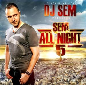 "Sem All Night 5 / Nasty Nas/Cheb Hocine/Dj Sem ""Ce Soir on sort"" (2012)"