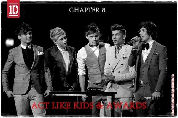 Chapter 8 : Act Like Kids & Awards.