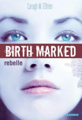 Chronique, Birth Marked, tome 1, Rebelle