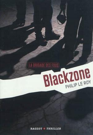 Livre: La Brigade Des Fous: Tome 1:Blackzone de Philip Le Roy