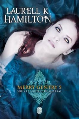 Merry Gentry - Tome 5 : Sous le souffle de Mistral