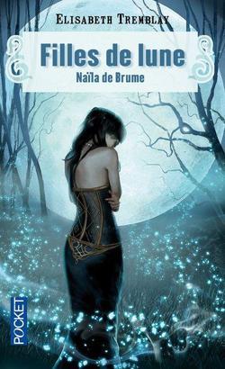 Filles de Lune, tome 1 : Naïla de Brume d'Elisabeth Tremblay