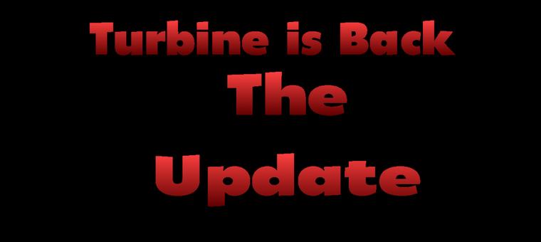 Turbine is Back Update 01