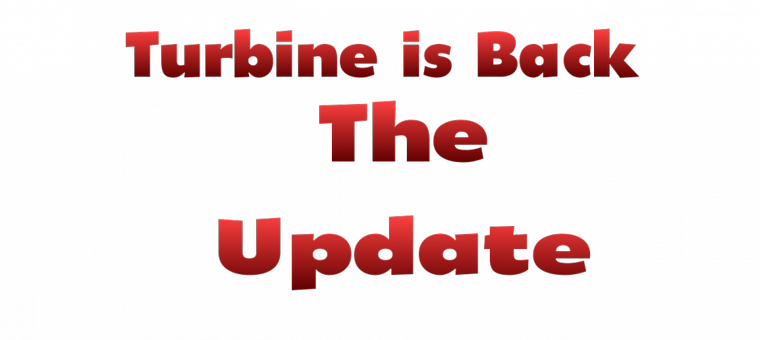 Turbine is Back Update 02