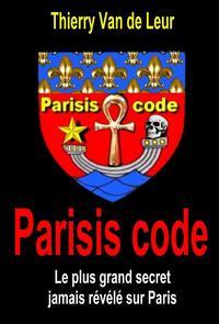 POURQUOI AVOIR ECRIT 8 TOMES POUR DECRYPTER LE PARISIS CODE ?