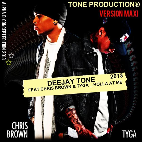DEEJAY TONE FEAT CHRIS BROWN & TYGA_HOLLA AT ME_VRS 2013_TONE PRODUCTION® (2013)