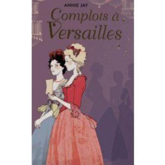 Complots à Versailles d'Annie Jay.
