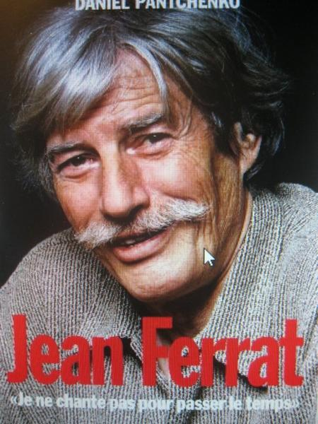 """Livre  """" Jean FERRAT - Je ne chante pas pour passer le temps """" de Daniel PANTCHENKO ( 29 Septembre 2010) + Vidéo Conférence"""