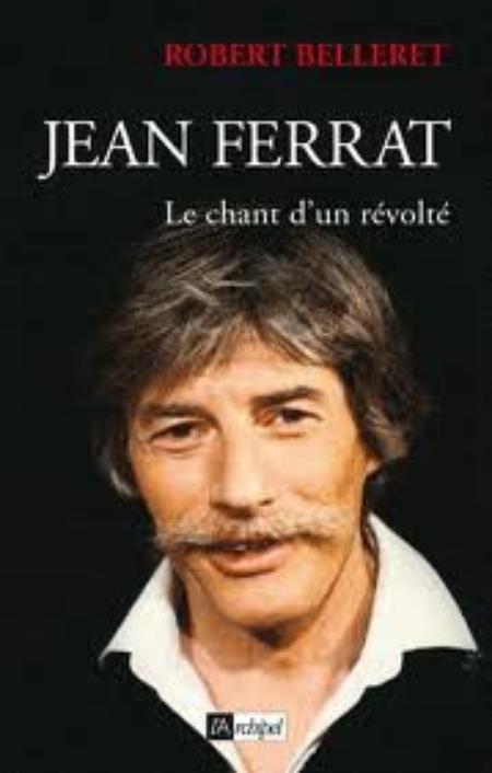 """Livre """" Jean FERRAT - Le chant d'un révolté """" de Robert BELLERET ( n° 2 ) le 2 mars 2011)"""