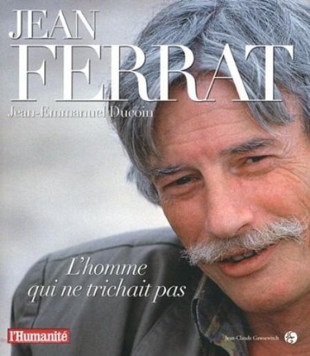 """Livre """" Jean FERRAT - l'homme qui ne trichait pas """" de Jean Emmanuel DUCOIN ( Novembre 2011 )"""