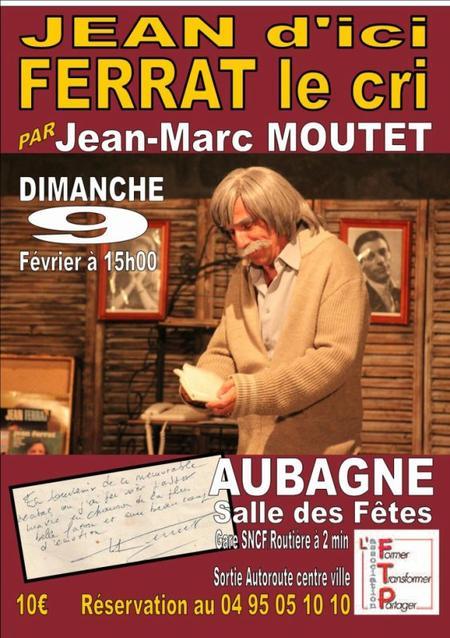 """2014) """" Jean d'ici Ferrat le cri """" à Aubagne (13400) le 9 Février 2014"""